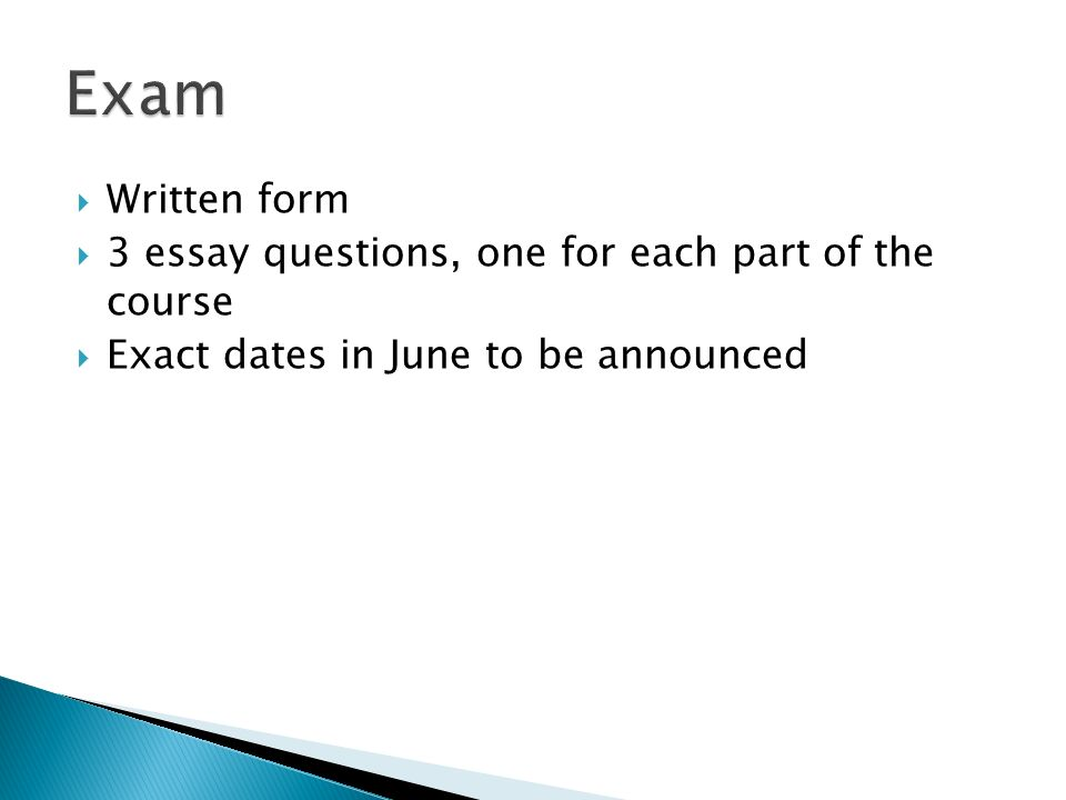 Exam Written form 3 essay questions, one for each part of the course