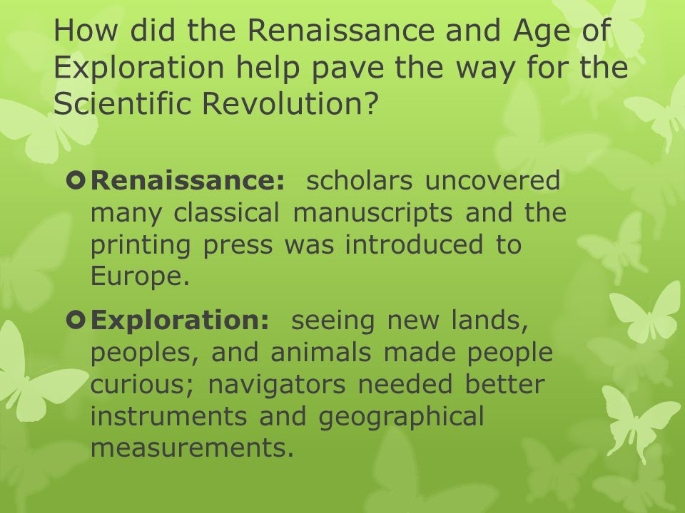 How did the Renaissance and Age of Exploration help pave the way for the Scientific Revolution