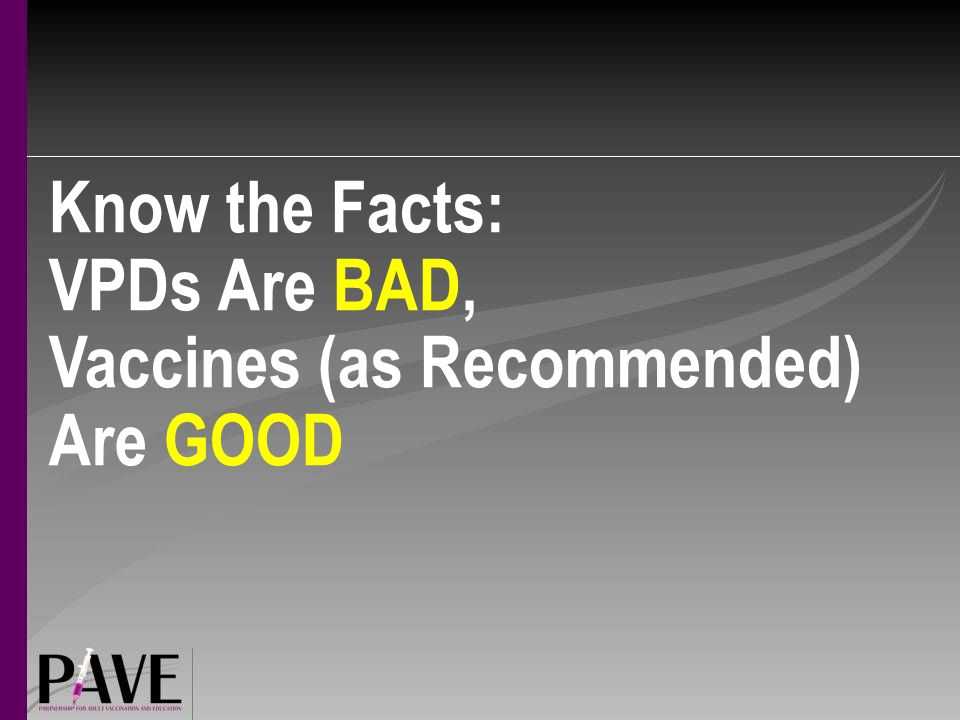 Know the Facts: VPDs Are BAD, Vaccines (as Recommended) Are GOOD