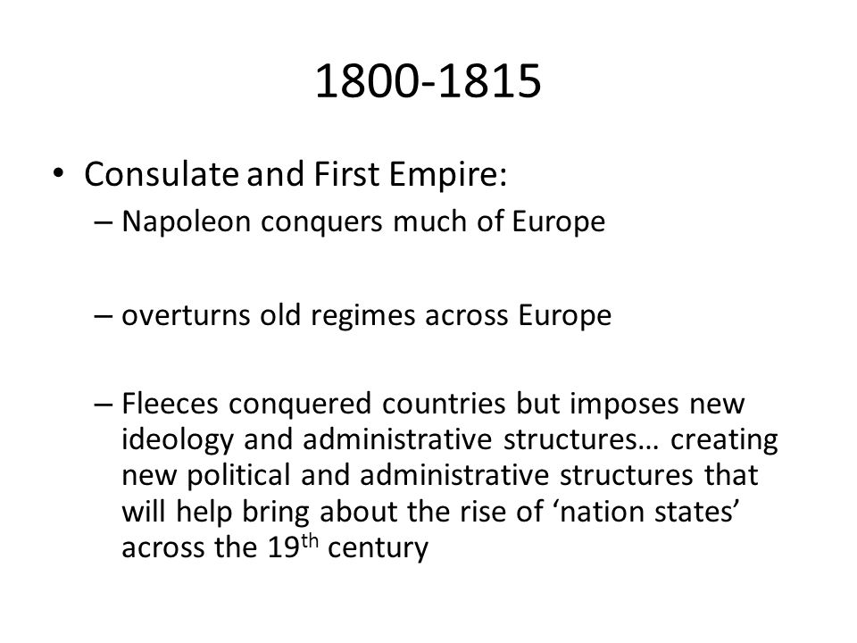 1800-1815 Consulate and First Empire: Napoleon conquers much of Europe