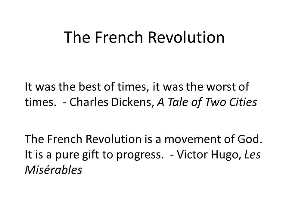 The French Revolution It was the best of times, it was the worst of times. - Charles Dickens, A Tale of Two Cities.