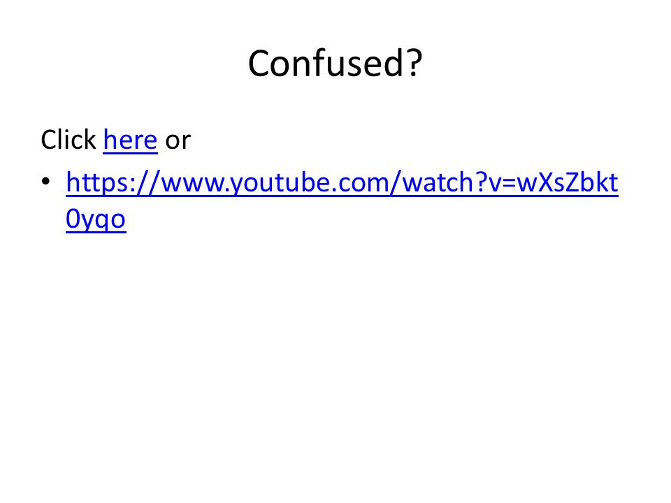 Confused Click here or https://www.youtube.com/watch v=wXsZbkt0yqo