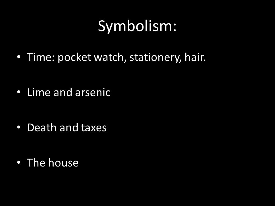 Symbolism: Time: pocket watch, stationery, hair. Lime and arsenic