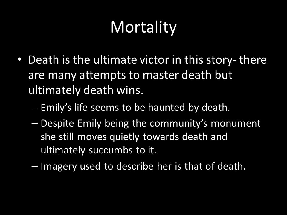 Mortality Death is the ultimate victor in this story- there are many attempts to master death but ultimately death wins.