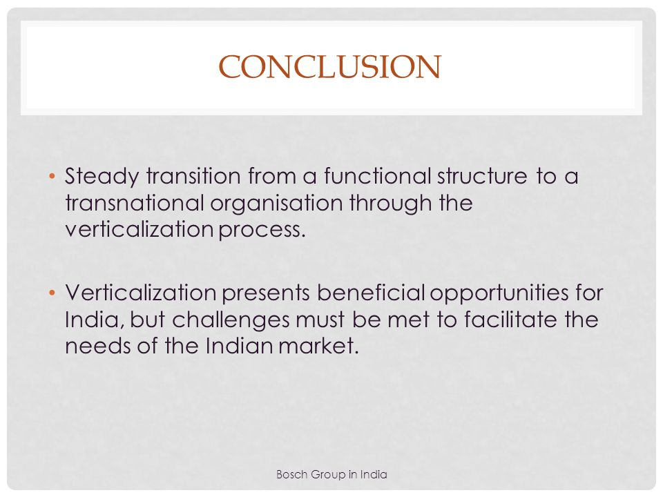 CONCLUSION Steady transition from a functional structure to a transnational organisation through the verticalization process.