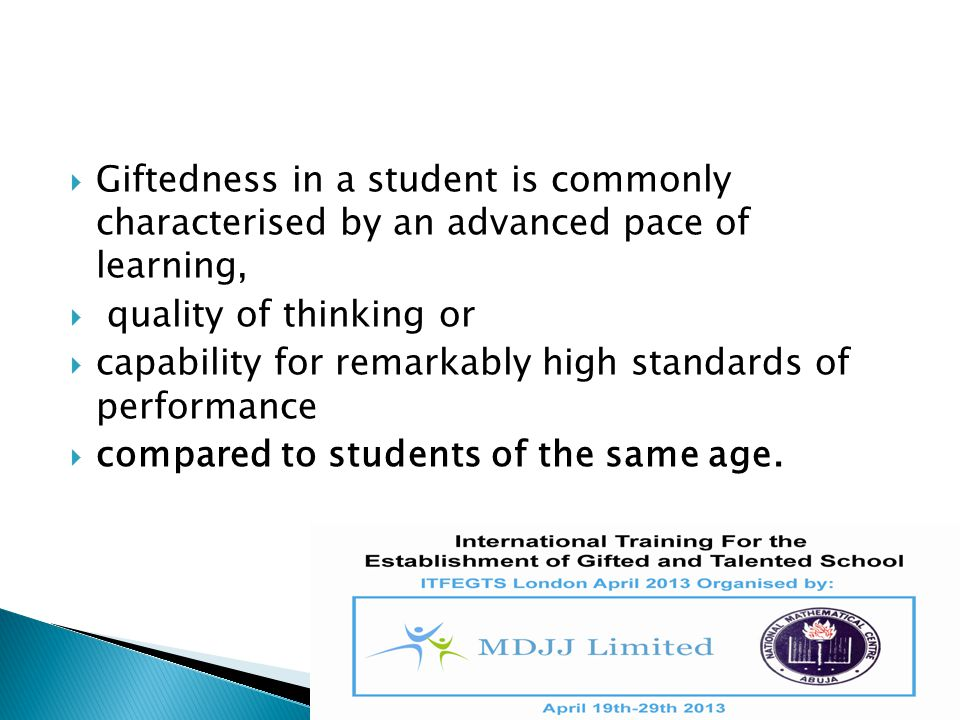 Giftedness in a student is commonly characterised by an advanced pace of learning,