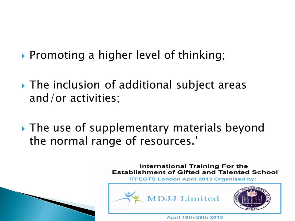 Promoting a higher level of thinking;