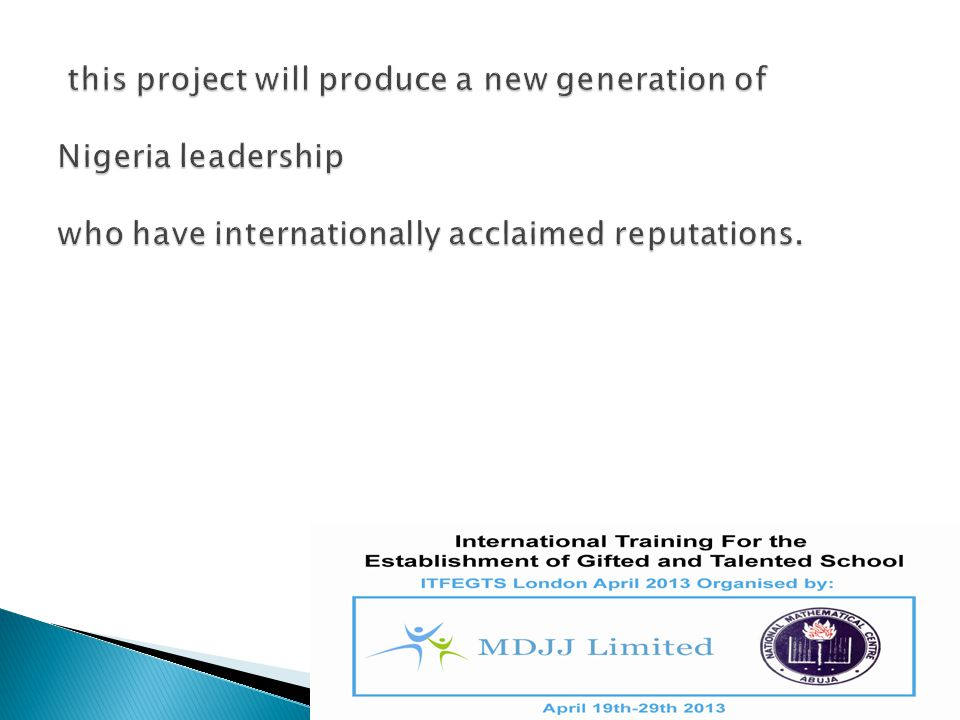 this project will produce a new generation of Nigeria leadership who have internationally acclaimed reputations.