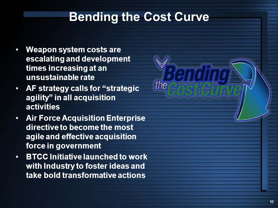 Bending the Cost Curve Weapon system costs are escalating and development times increasing at an unsustainable rate.