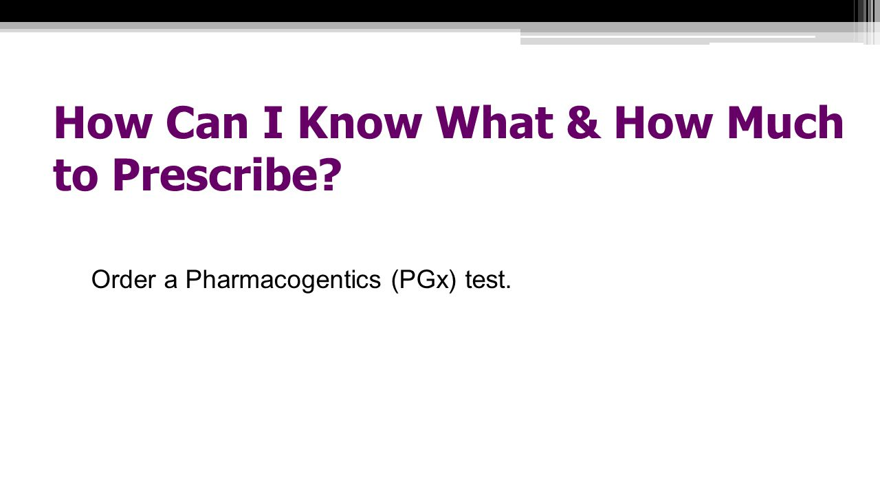 How Can I Know What & How Much to Prescribe