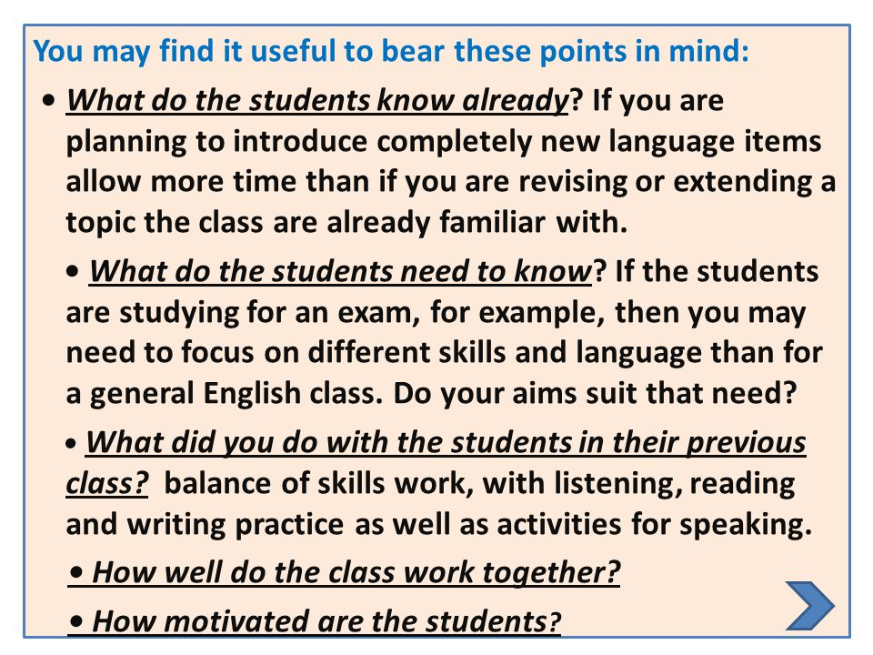 You may find it useful to bear these points in mind: • What do the students know already.