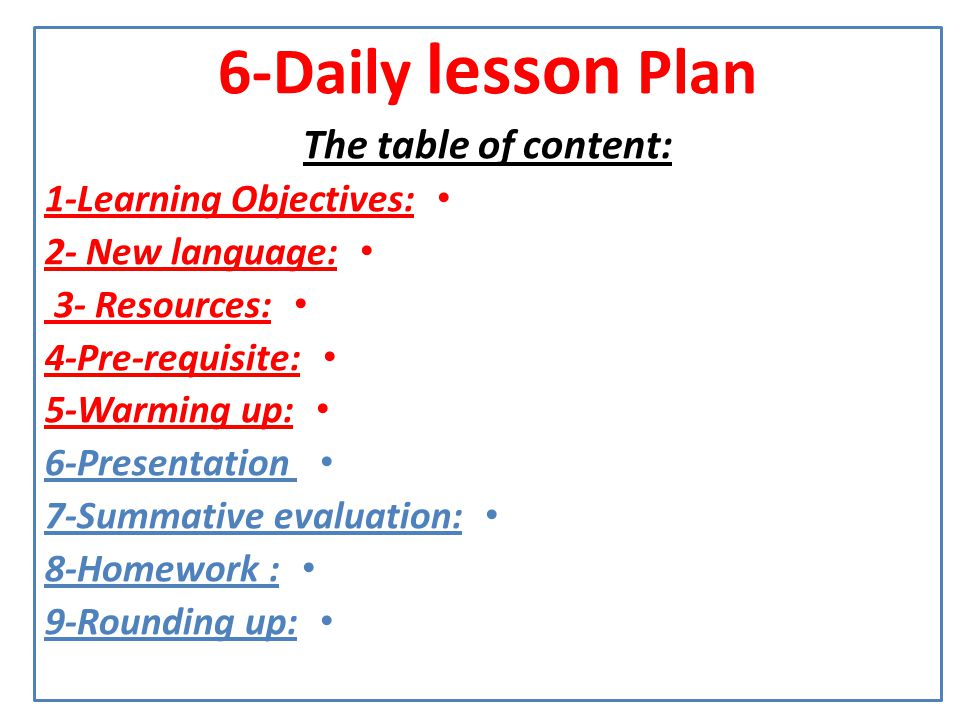 6-Daily lesson Plan The table of content: 1-Learning Objectives: