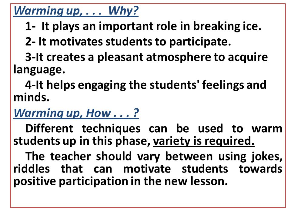 Warming up, . . . Why 1- It plays an important role in breaking ice. 2- It motivates students to participate.