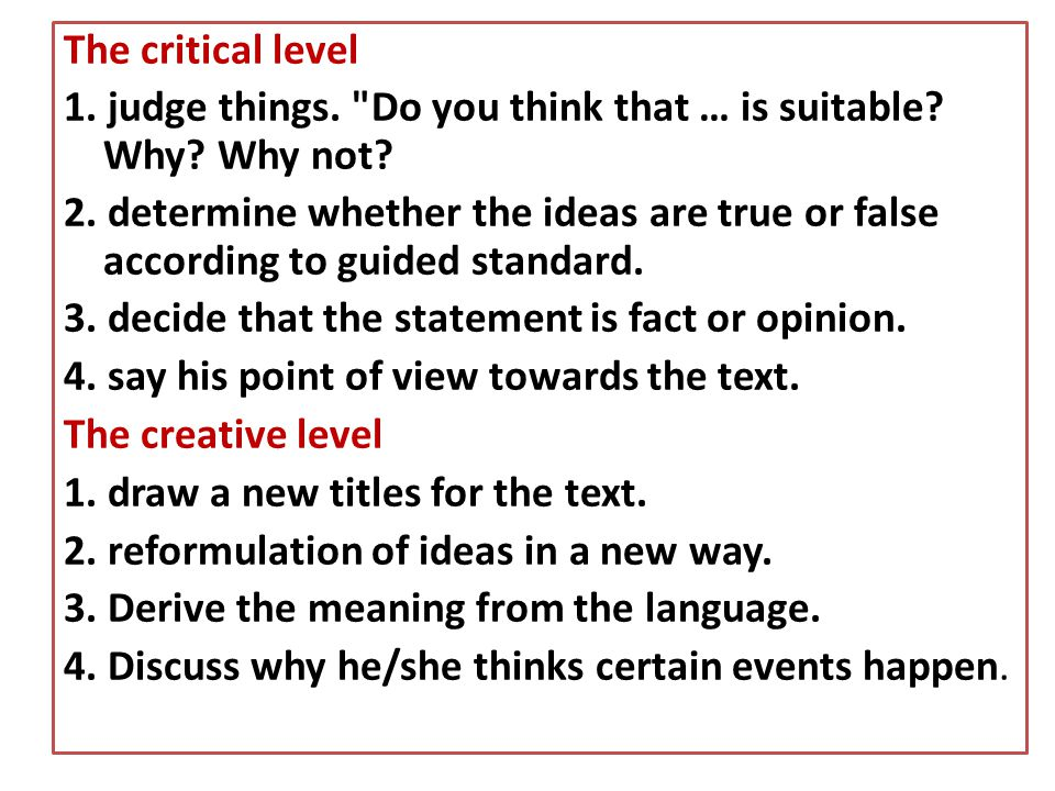 The critical level 1. judge things. Do you think that … is suitable Why Why not