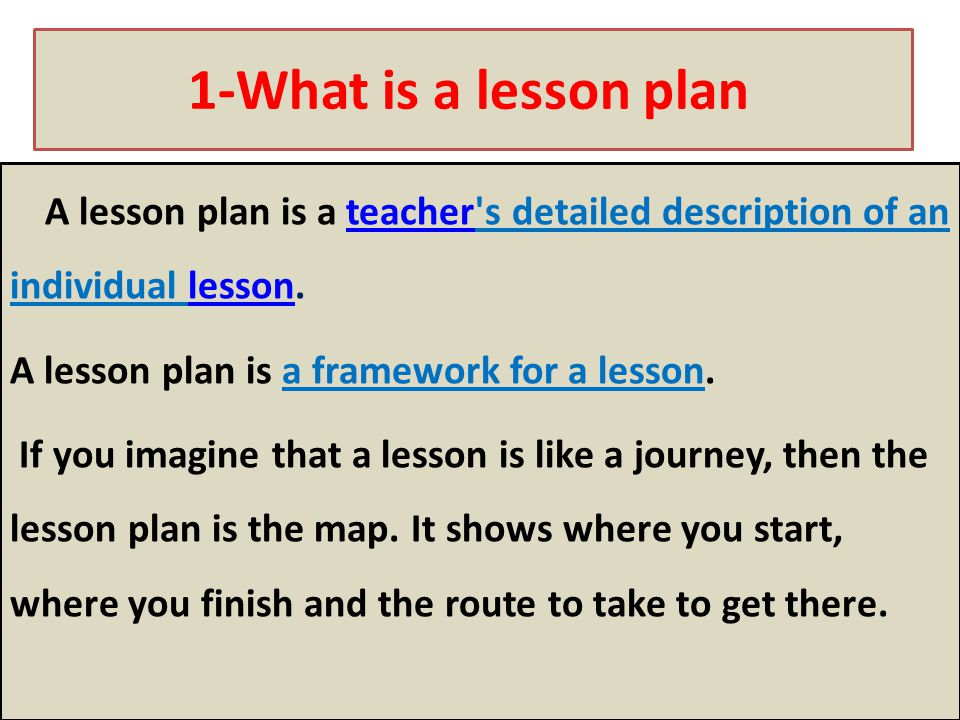 1-What is a lesson plan A lesson plan is a framework for a lesson.