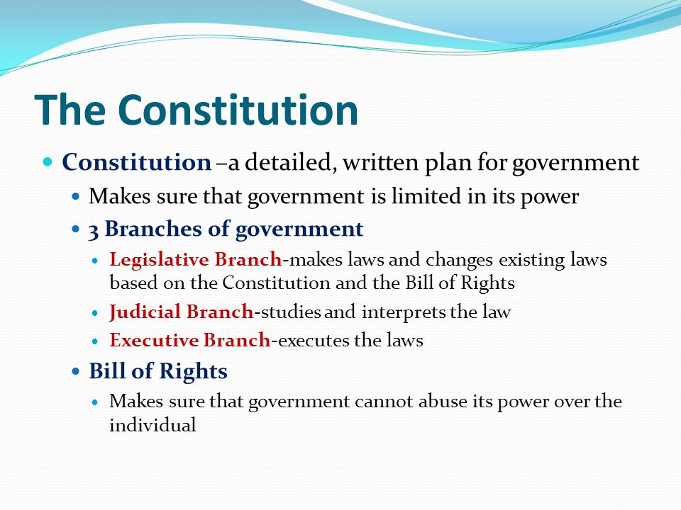 The Constitution Constitution –a detailed, written plan for government