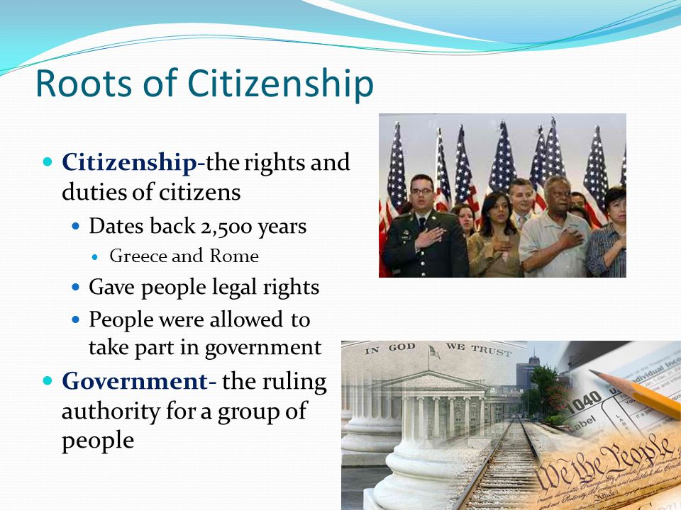 Roots of Citizenship Citizenship-the rights and duties of citizens