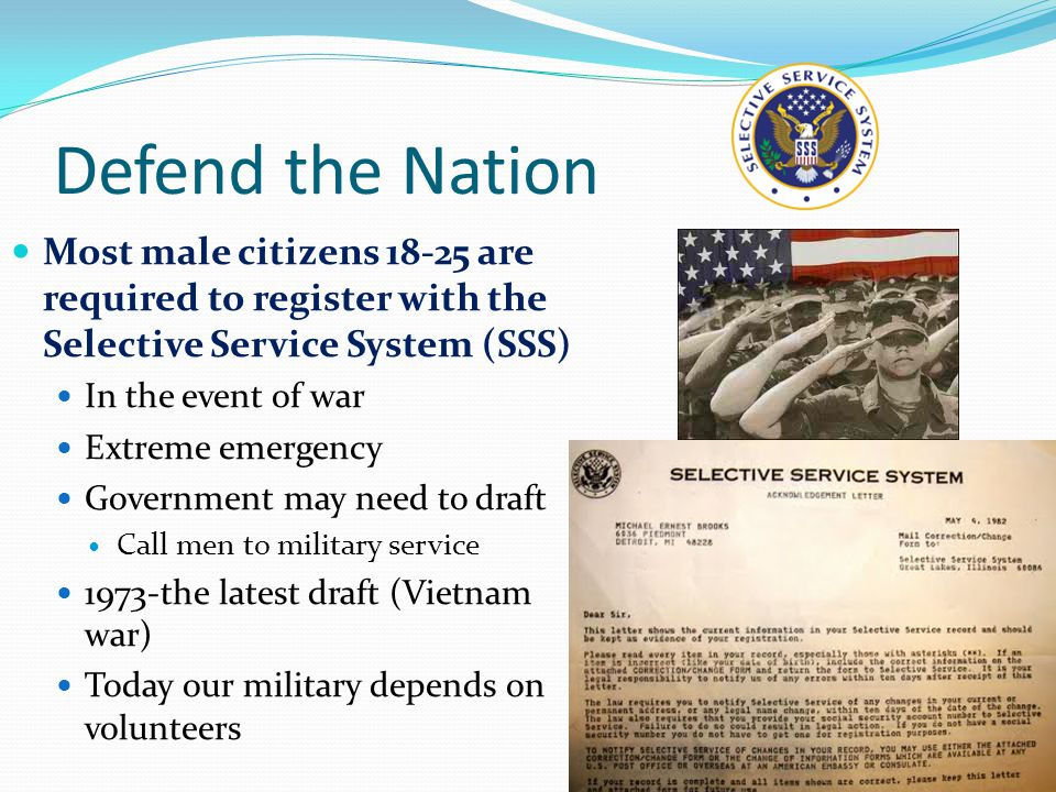 Defend the Nation Most male citizens 18-25 are required to register with the Selective Service System (SSS)