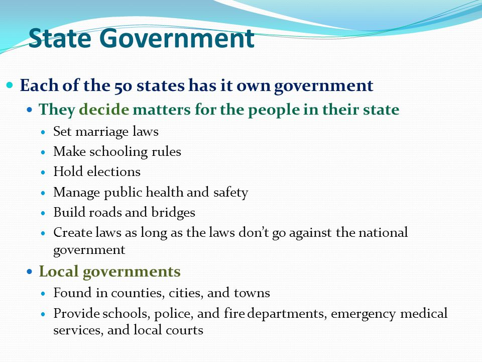 State Government Each of the 50 states has it own government