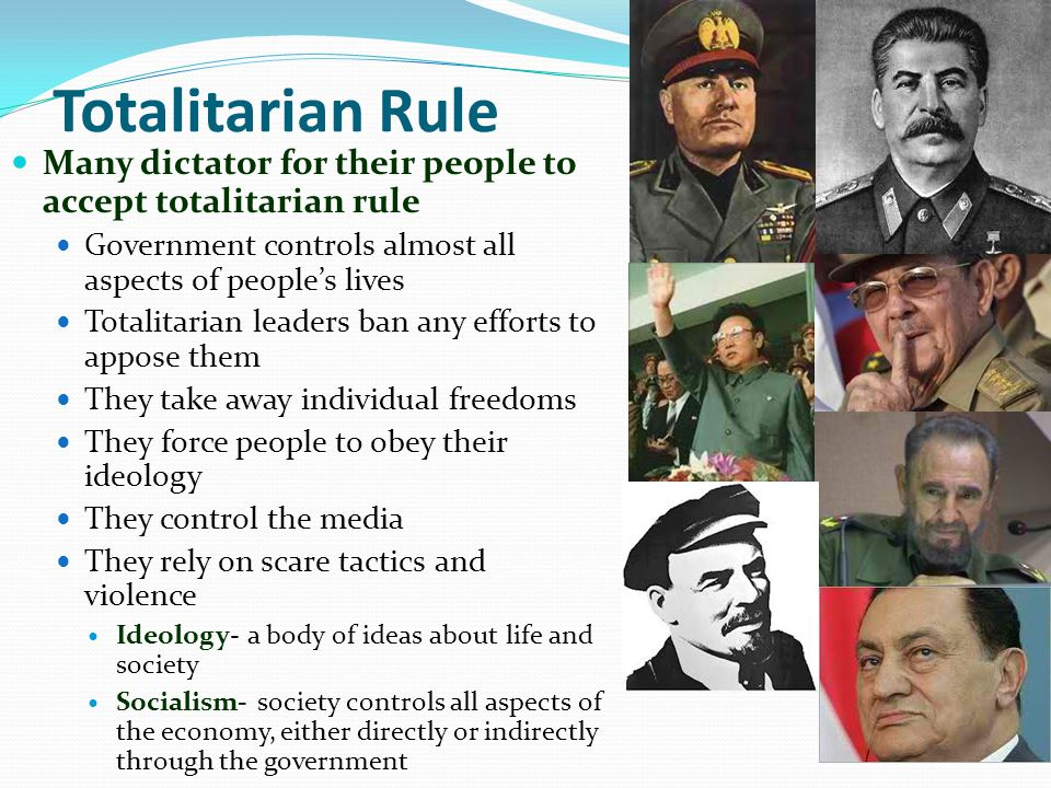 Totalitarian Rule Many dictator for their people to accept totalitarian rule. Government controls almost all aspects of people's lives.