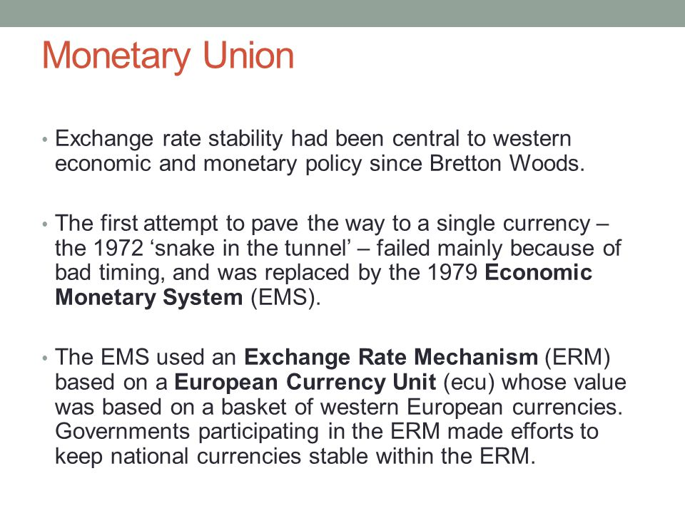 Monetary Union Exchange rate stability had been central to western economic and monetary policy since Bretton Woods.