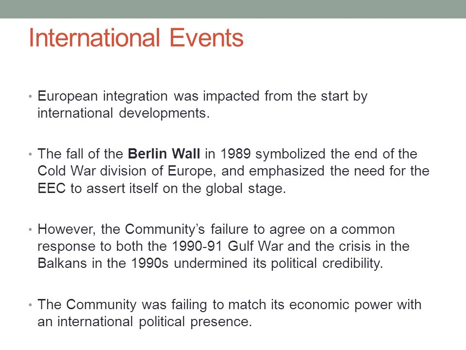 International Events European integration was impacted from the start by international developments.