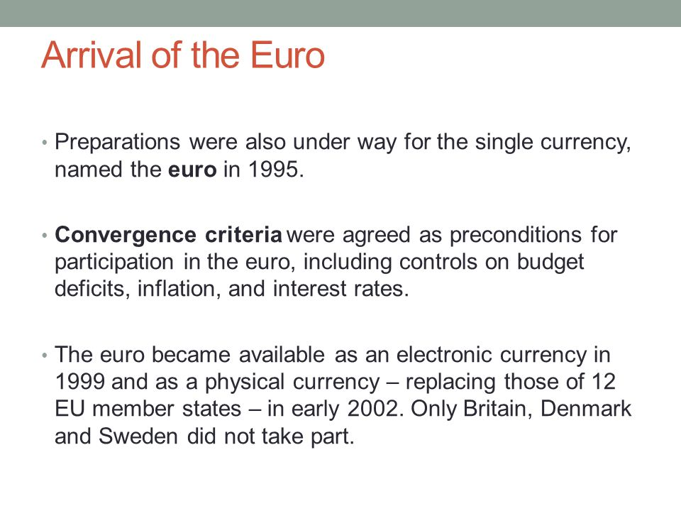 Arrival of the Euro Preparations were also under way for the single currency, named the euro in 1995.