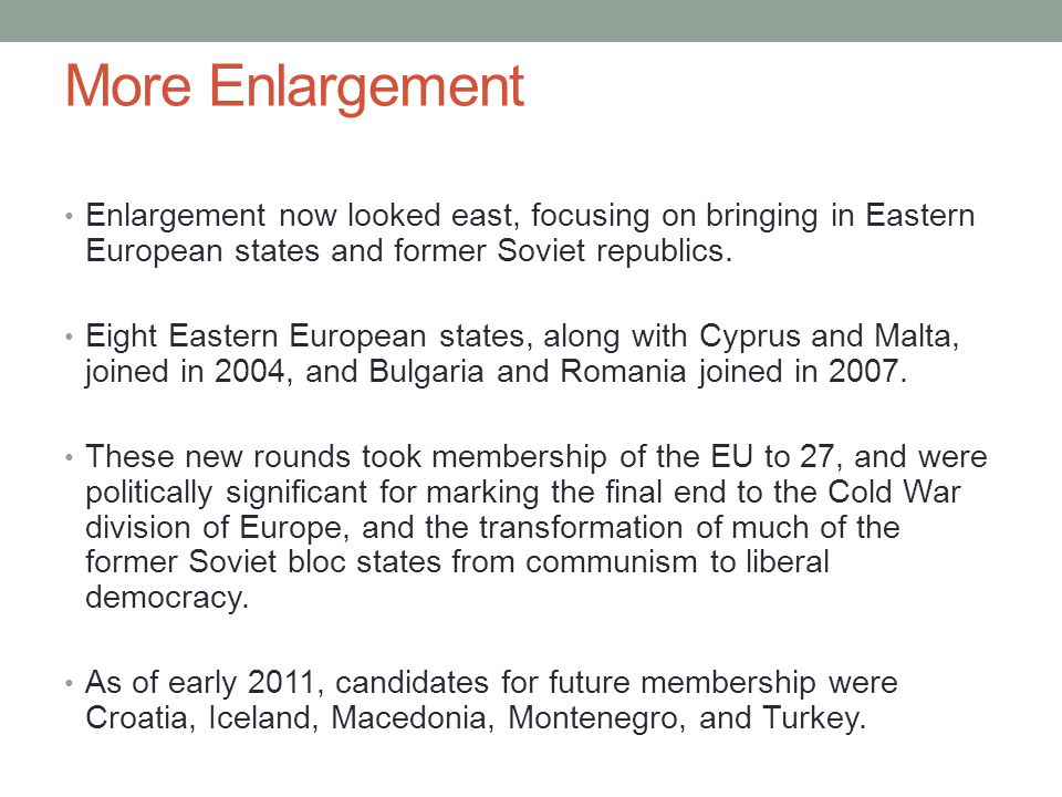More Enlargement Enlargement now looked east, focusing on bringing in Eastern European states and former Soviet republics.