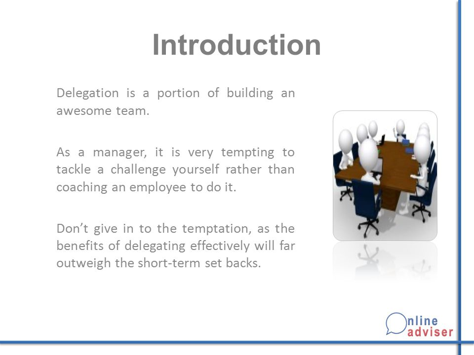 Introduction Delegation is a portion of building an awesome team.