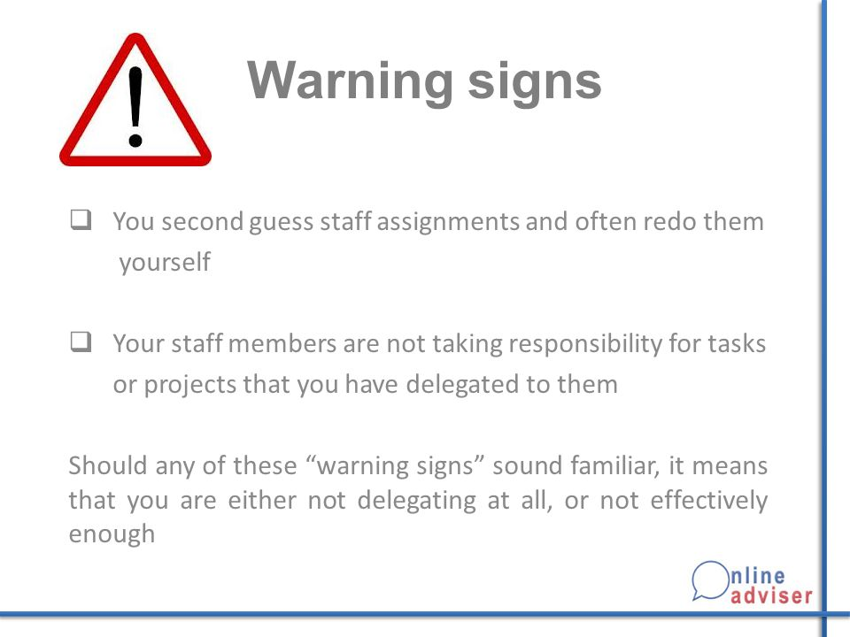 Warning signs You second guess staff assignments and often redo them