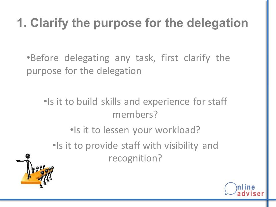 1. Clarify the purpose for the delegation