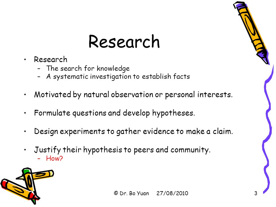 Research Research. The search for knowledge. A systematic investigation to establish facts.