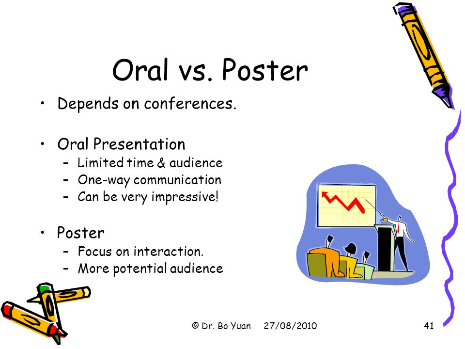 Oral vs. Poster Depends on conferences. Oral Presentation Poster