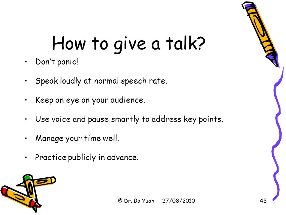 How to give a talk Don't panic! Speak loudly at normal speech rate.