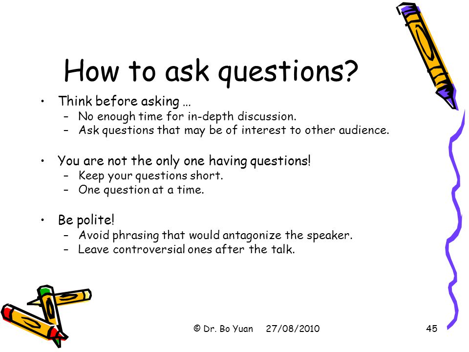 How to ask questions Think before asking …