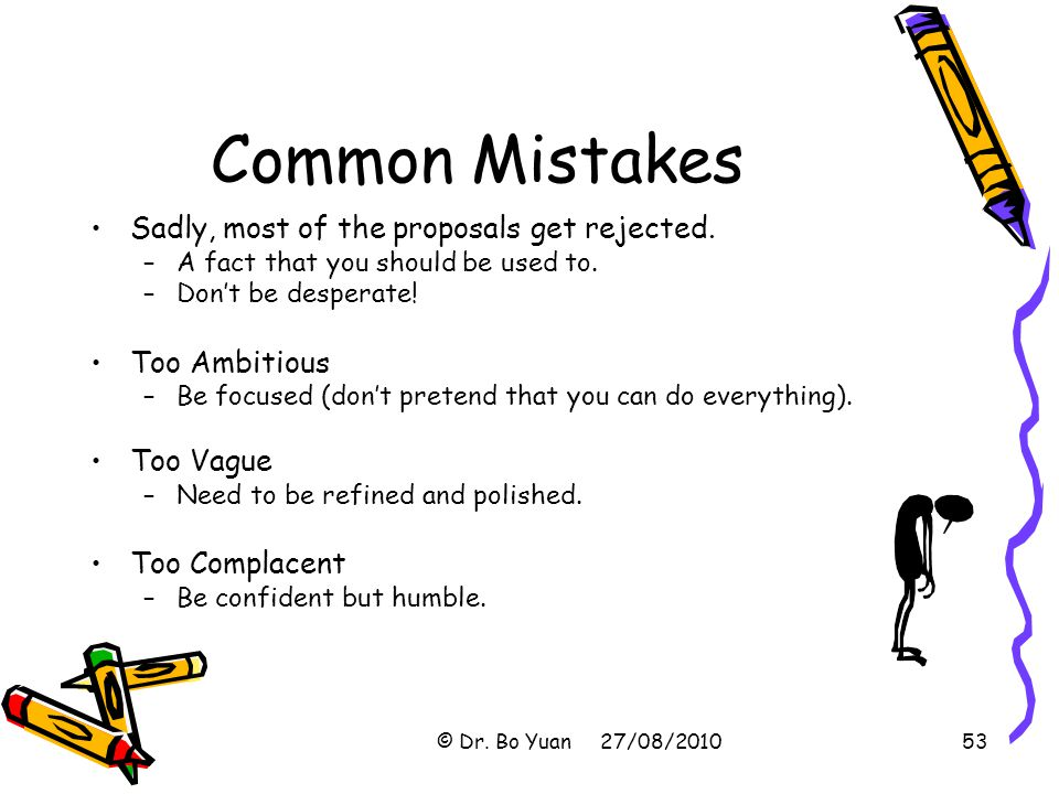 Common Mistakes Sadly, most of the proposals get rejected.