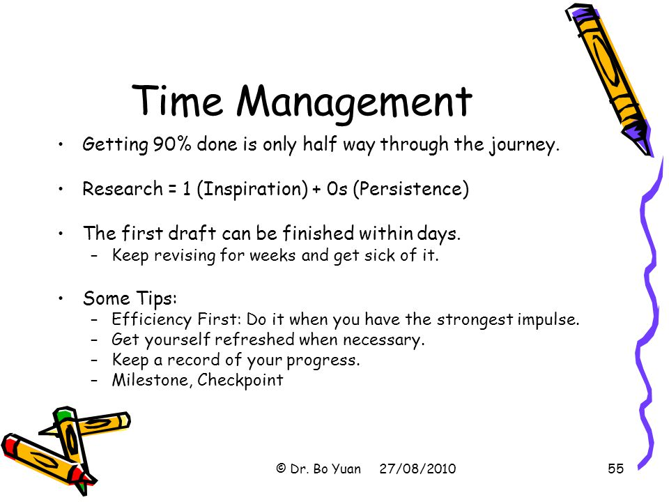 Time Management Getting 90% done is only half way through the journey.