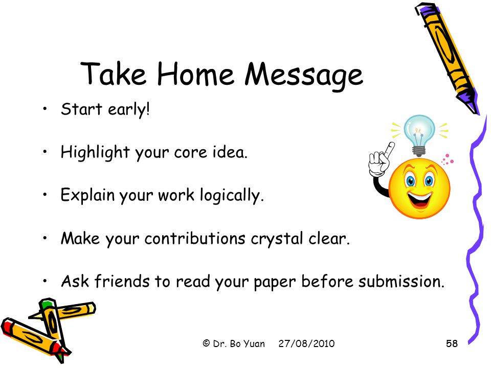 Take Home Message Start early! Highlight your core idea.