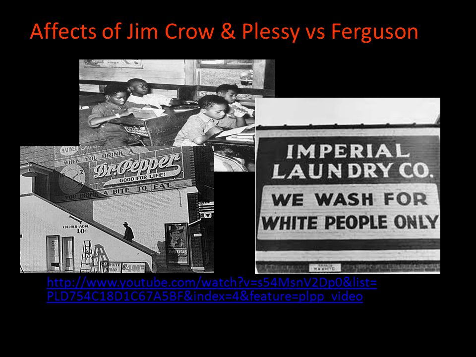 Affects of Jim Crow & Plessy vs Ferguson