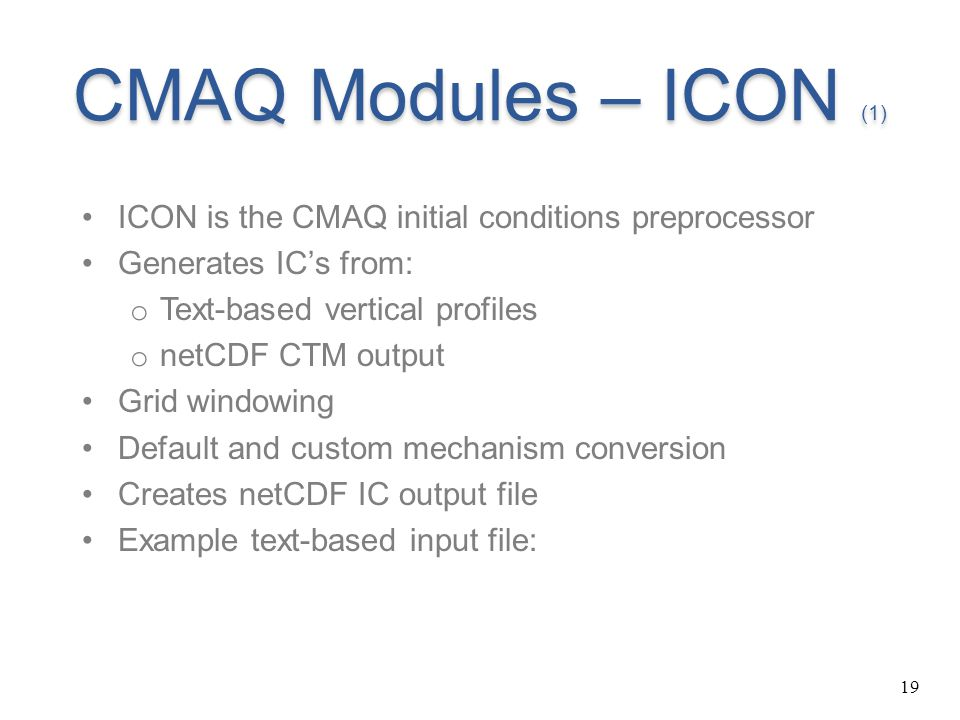 CMAQ Modules – ICON (1) ICON is the CMAQ initial conditions preprocessor. Generates IC's from: Text-based vertical profiles.