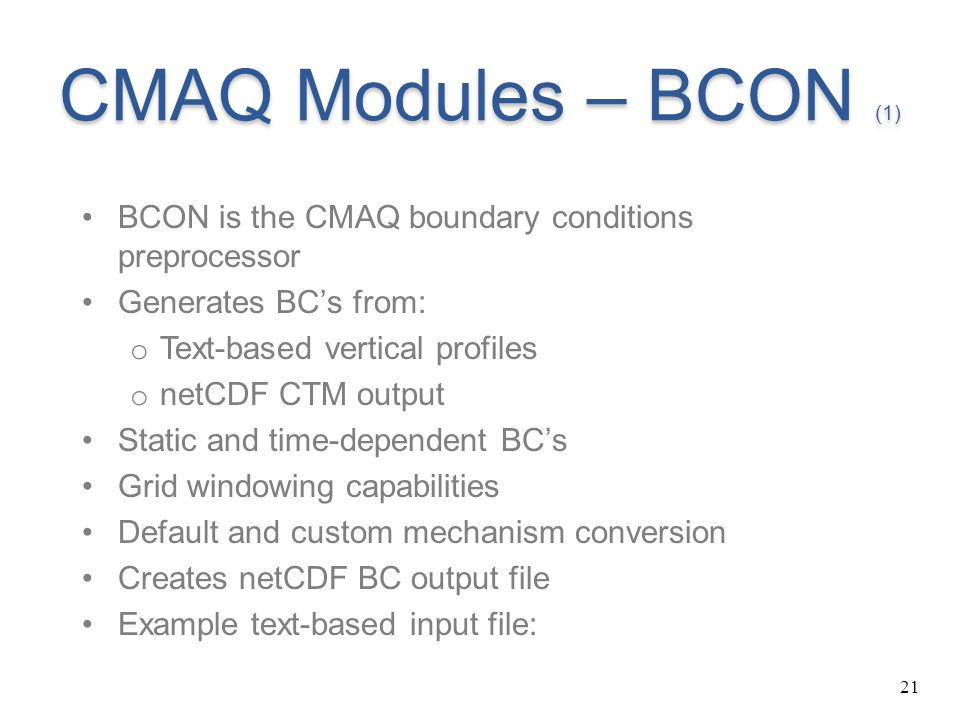CMAQ Modules – BCON (1) BCON is the CMAQ boundary conditions preprocessor. Generates BC's from: Text-based vertical profiles.