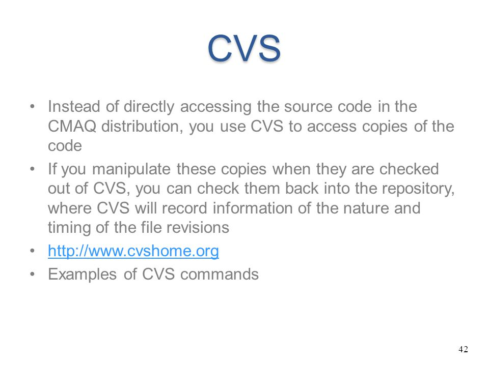 CVS Instead of directly accessing the source code in the CMAQ distribution, you use CVS to access copies of the code.