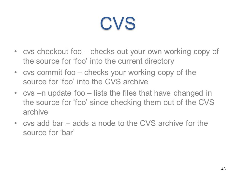 CVS cvs checkout foo – checks out your own working copy of the source for 'foo' into the current directory.