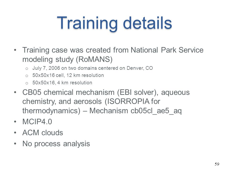 Training details Training case was created from National Park Service modeling study (RoMANS) July 7, 2006 on two domains centered on Denver, CO.