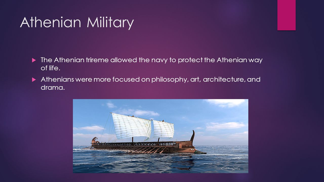 Athenian Military The Athenian trireme allowed the navy to protect the Athenian way of life.