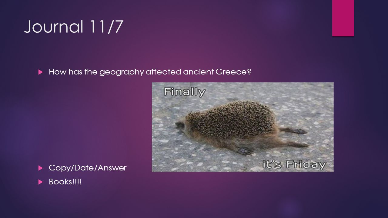 Journal 11/7 How has the geography affected ancient Greece