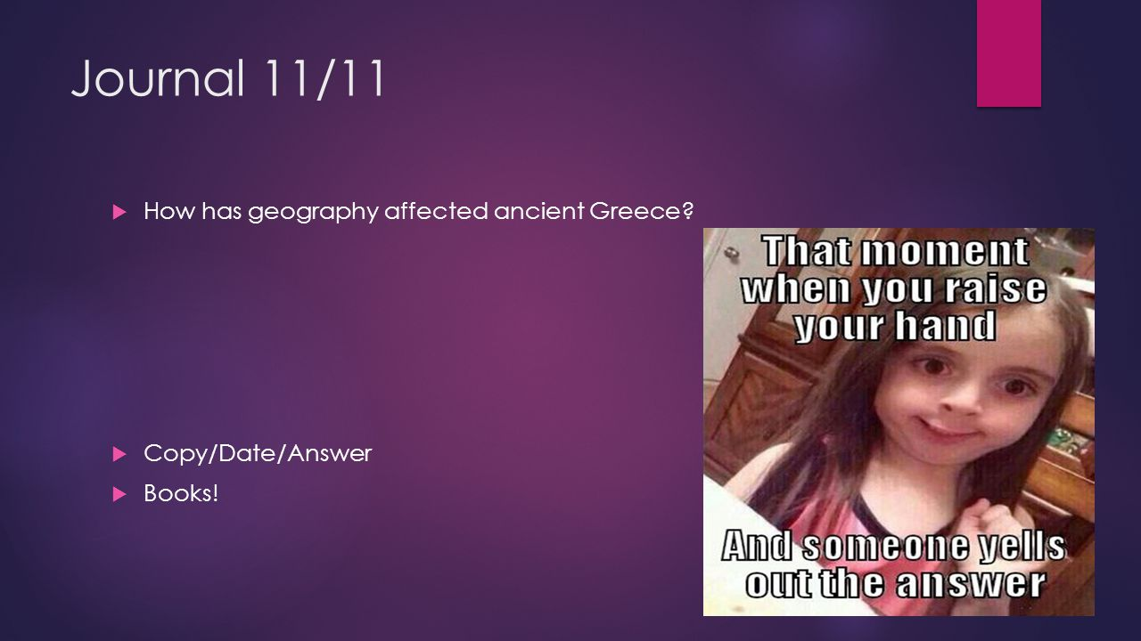 Journal 11/11 How has geography affected ancient Greece