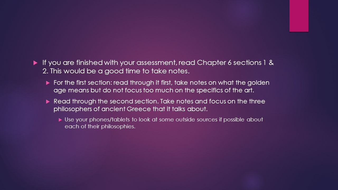 If you are finished with your assessment, read Chapter 6 sections 1 & 2. This would be a good time to take notes.
