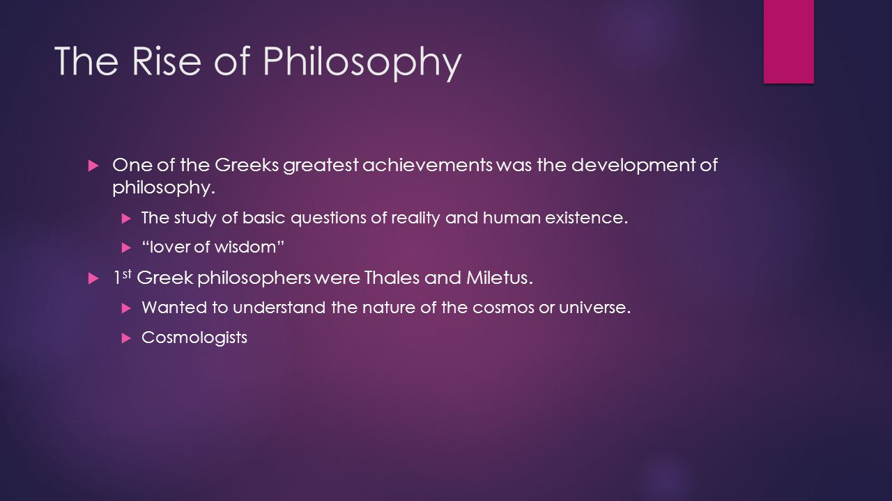 The Rise of Philosophy One of the Greeks greatest achievements was the development of philosophy.