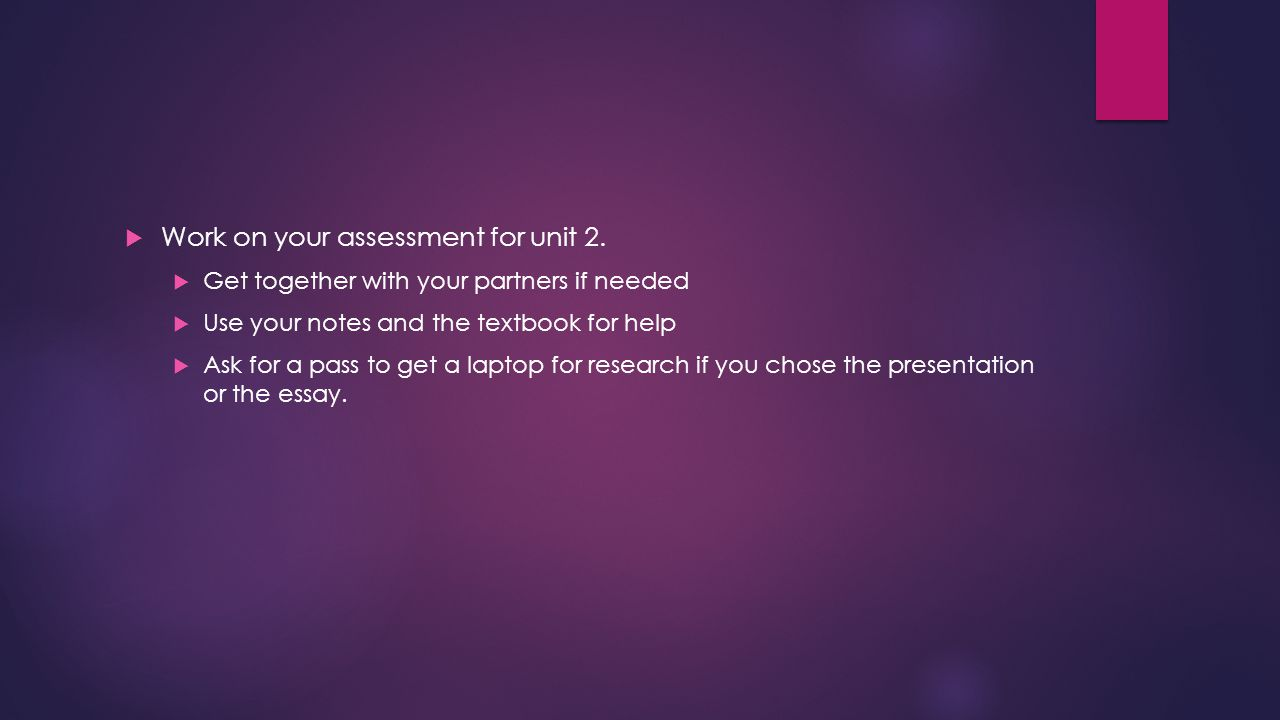 Work on your assessment for unit 2.